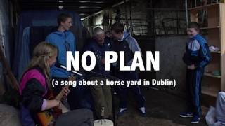 """The Musical Slave - """"NO PLAN"""" (a song about a horse yard in Dublin)"""