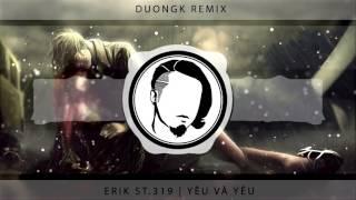 Erik ST.319 - Yêu Và Yêu (Bệnh Viện Ma OST) - DuongK Remix