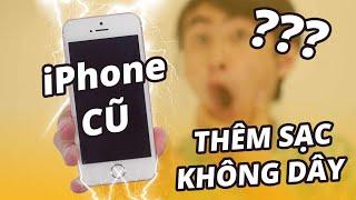 BIẾN iPHONE ĐỜI CŨ CÓ THÊM SẠC KHÔNG DÂY??!!!