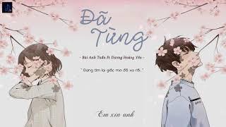 [Lyrics] Đã Từng || Bùi Anh Tuấn Ft Dương Hoàng Yến || Video edit by Duy