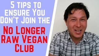 5 Tips to Ensure You Never Join the No Longer Raw Vegan Club