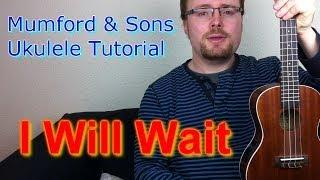Mumford & Sons - I Will Wait (Ukulele Tutorial)