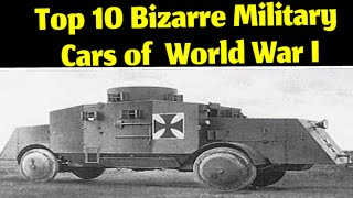 Top 10 Weird Military Cars of World War 1|Crying Eyes|WWI Armoured Cars