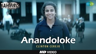 Anandoloke (Bengali) - Full Video | Kahaani 2-Durga Rani Singh | Clinton Cerejo | Vidya B | Arjun R