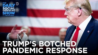 How Bad Was Trump's Handling Of Coronavirus? | The Daily Social Distancing Show