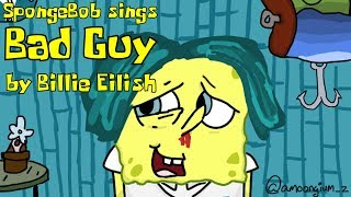 "SpongeBob sings ""Bad Guy"" by Billie Eilish"