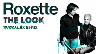 Roxette - The Look (Parralox Remix)
