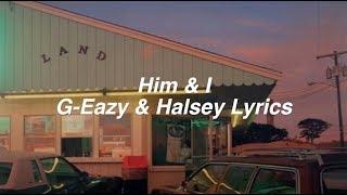 Him & I || G-Eazy and Halsey Lyrics