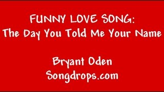 Funny Song: The Day You Told me Your Name