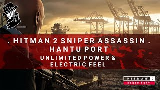 HITMAN 2 Sniper Assassin | Hantu Port | Unlimited Power & Electric Feel | Challenge Walkthrough