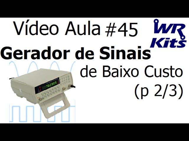 GERADOR DE SINAIS DE BAIXO CUSTO (p 2/3) | Vídeo Aula #45