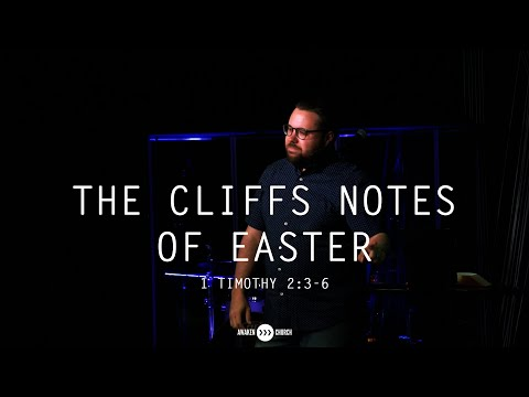 The Cliffs Notes of Easter // 1 Timothy 2:3-6