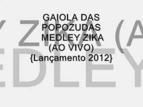 Baixar GAIOLA DAS POPOZUDAS - MEDLEY ZIKA (AO VIVO) {Lançamento 2012}
