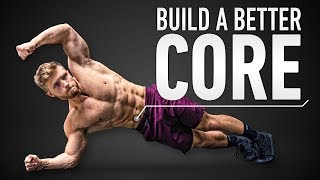 How To Build A Better Core & Six Pack Abs: Optimal Training Explained