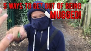 5 WAYS TO GET OUT OF BEING MUGGED!