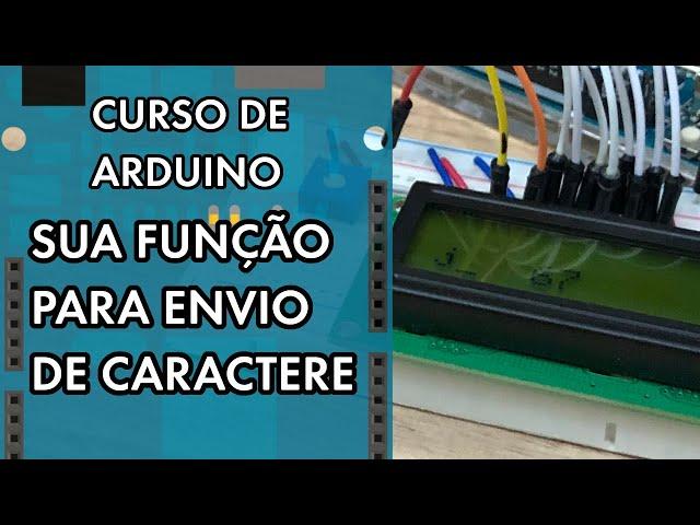LCD: SUA PRÓPRIA FUNÇÃO PARA ENVIO DE CARACTERE | Curso de Arduino #274