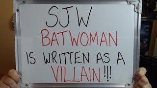 SJW BATWOMAN has been written as a VILLAIN not a HERO!!