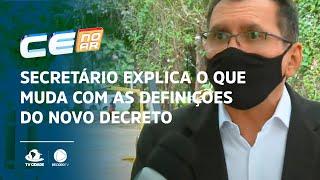 Secretário explica o que muda com as definições do novo decreto no Ceará