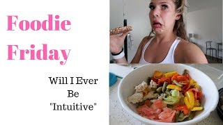 Foodie Friday   Full Day of Intuitive Eating.. Or at Least Trying..