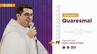 Dia 3 – Itinerário Quaresmal com Padre Leandro Dutra