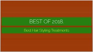 Best Hair Styling Treatments 2018