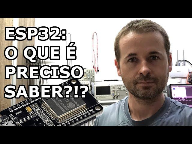 ESP32: O VÍDEO QUE TODOS PRECISAM ASSISTIR ANTES DE UTILIZAR!