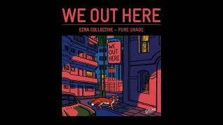 EZRA COLLECTIVE - PURE SHADE // WE OUT HERE
