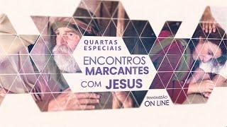 01/07/20 - Encontros Marcantes - Jesus e o encontro no mar de Tiberíades - Rosana Fonseca