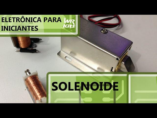 SOLENOIDE | Eletrônica para Iniciantes #14