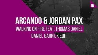 Arcando & Jordan Pax feat. Thomas Daniel - Walking On Fire (Daniel Garrick Edit) [FREE DOWNLOAD]