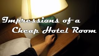 Impressions of a Cheap Hotel Room