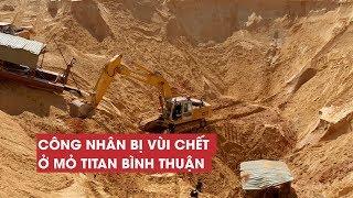Thảm kịch công nhân bị vùi chết tại mỏ titan trái phép ở Bình Thuận