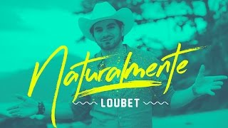 Loubet - Naturalmente   Clipe Oficial
