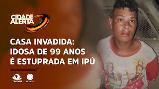 Casa invadida: Idosa de 99 anos é estuprada em Ipú