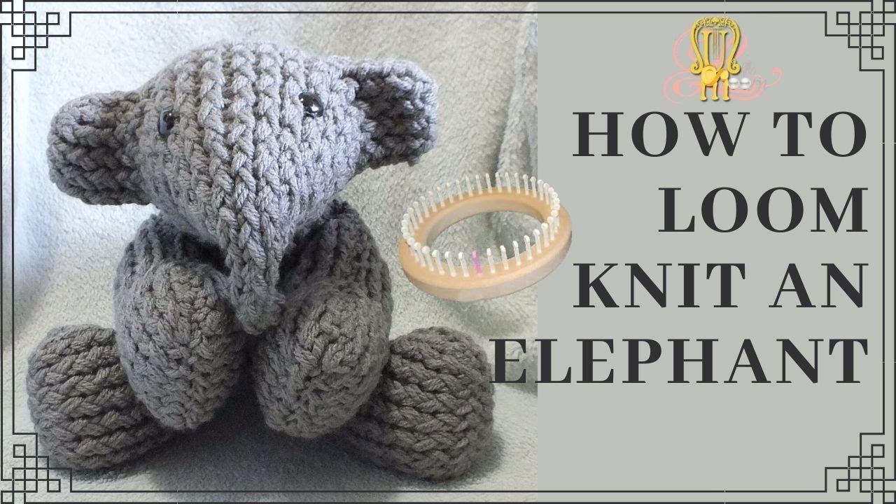 How To Loom Knit An Elephant Youtube