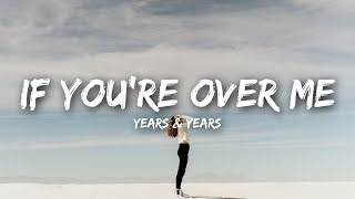 Years & Years - If You're Over Me (Lyrics)
