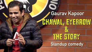 CHAWAL, EYEBROW & THE STORY – Gaurav Kapoor (Stand Up Comedy) Video HD