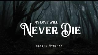 My Love Will Never Die - Claire Wyndham (LYRICS)