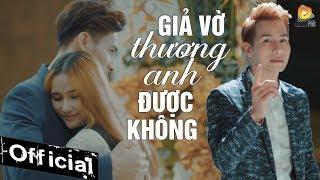 Giả Vờ Thương Anh Được Không - Chu Bin (MV 4K OFFICIAL)