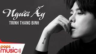 Người Ấy | Trịnh Thăng Bình | Official MV