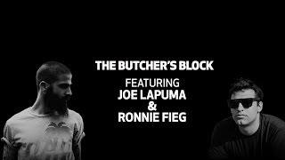 The Butcher's Block Ep. 6 | Joe LaPuma & Ronnie Fieg