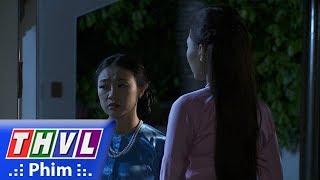 THVL | Phận làm dâu - Tập 18[3]: Loan lời ra tiếng vào khiến Phụng càng ghét Thảo hơn