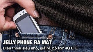 Jelly Phone ra mắt: Smartphone siêu nhỏ, giá rẻ, hỗ trợ 4G LTE