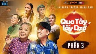 Qua Tây Lấy Dzợ - Phần 3 | Liveshow Trường Giang 2019 | Hồng Nga, Chí Tài, Khả Như, Phi Nhung