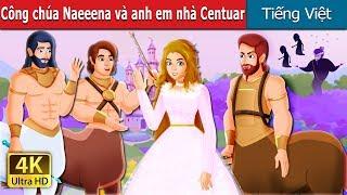 Công chúa Naeeena và anh em nhà Centuar | Chuyen co tich | Truyện cổ tích việt nam