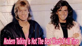 Modern Talking Is Not The Best Word Of All Time
