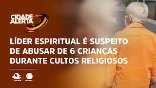 Líder espiritual é suspeito de abusar de 6 crianças durante cultos religiosos