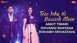 Tere Ishq Ki Baarish Mein – Ankit Tiwari – Shivangi Bhayana