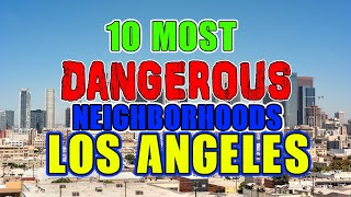 Top 10 Most Dangerous Neighborhoods in Los Angeles, California.