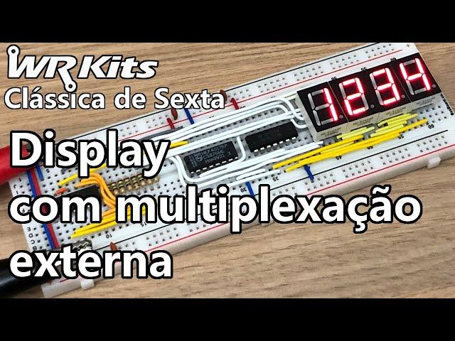 DISPLAY COM MULTIPLEXAÇÃO EXTERNA   Vídeo Aula #387